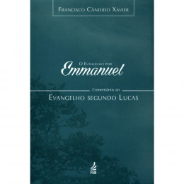 Evangelho por Emmanuel. O - Comentários ao Evangelho Segundo Lucas